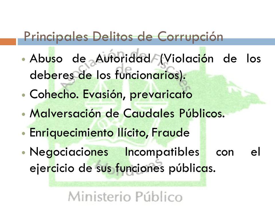 Principales Delitos de Corrupción Abuso de Autoridad (Violación de los deberes de los funcionarios). Cohecho. Evasión, prevaricato Malversación de Cau