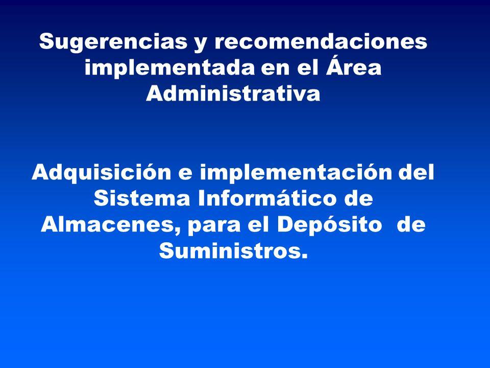 Sugerencias y recomendaciones implementada en el Área Administrativa Adquisición e implementación del Sistema Informático de Almacenes, para el Depósito de Suministros.