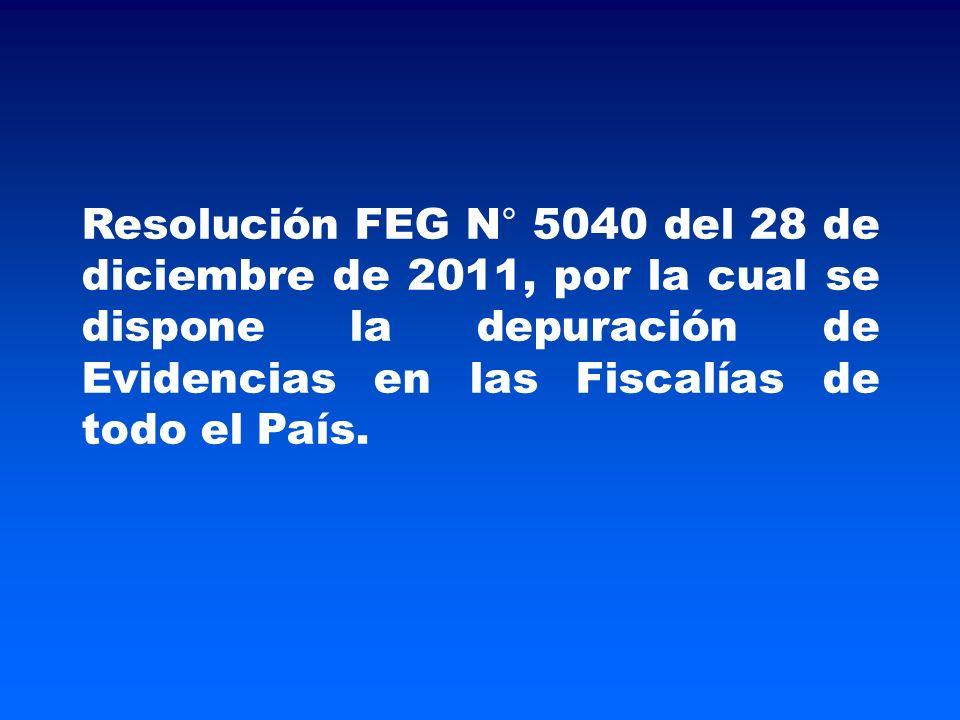Resolución FEG N° 5040 del 28 de diciembre de 2011, por la cual se dispone la depuración de Evidencias en las Fiscalías de todo el País.