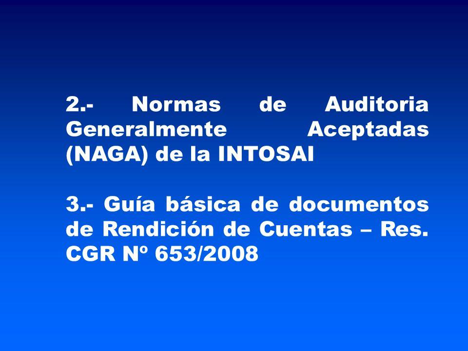 2.- Normas de Auditoria Generalmente Aceptadas (NAGA) de la INTOSAI 3.- Guía básica de documentos de Rendición de Cuentas – Res.