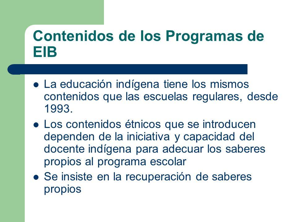 Contenidos de los Programas de EIB La educación indígena tiene los mismos contenidos que las escuelas regulares, desde 1993. Los contenidos étnicos qu