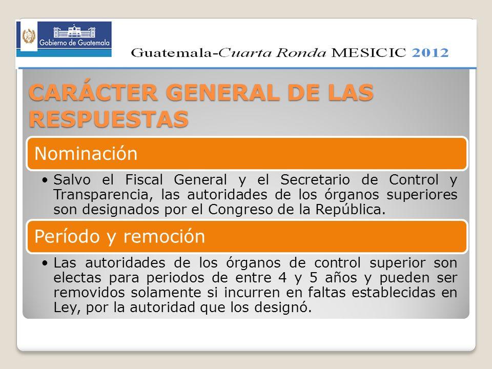 CARÁCTER GENERAL DE LAS RESPUESTAS Nominación Salvo el Fiscal General y el Secretario de Control y Transparencia, las autoridades de los órganos super
