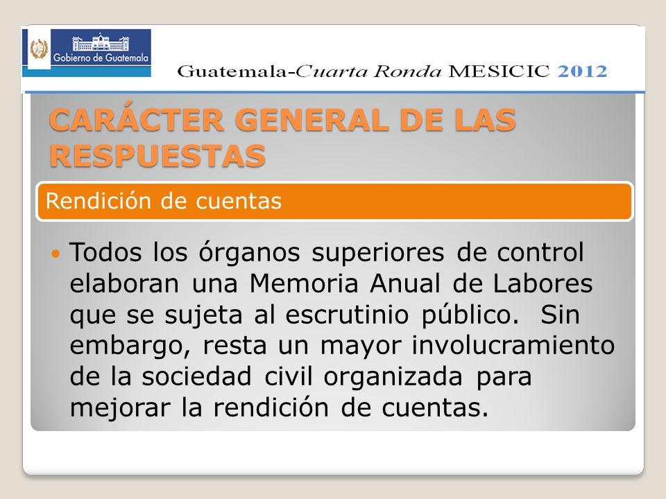 CARÁCTER GENERAL DE LAS RESPUESTAS Todos los órganos superiores de control elaboran una Memoria Anual de Labores que se sujeta al escrutinio público.