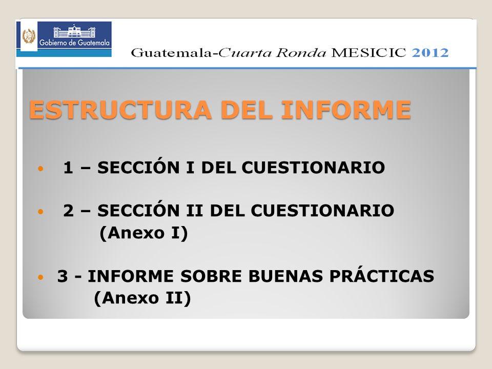 1 – SECCIÓN I DEL CUESTIONARIO 2 – SECCIÓN II DEL CUESTIONARIO (Anexo I) 3 - INFORME SOBRE BUENAS PRÁCTICAS (Anexo II) ESTRUCTURA DEL INFORME