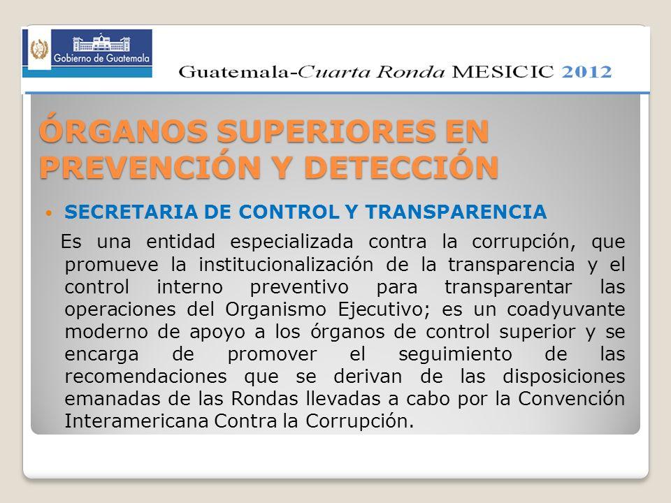 ÓRGANOS SUPERIORES EN PREVENCIÓN Y DETECCIÓN SECRETARIA DE CONTROL Y TRANSPARENCIA Es una entidad especializada contra la corrupción, que promueve la