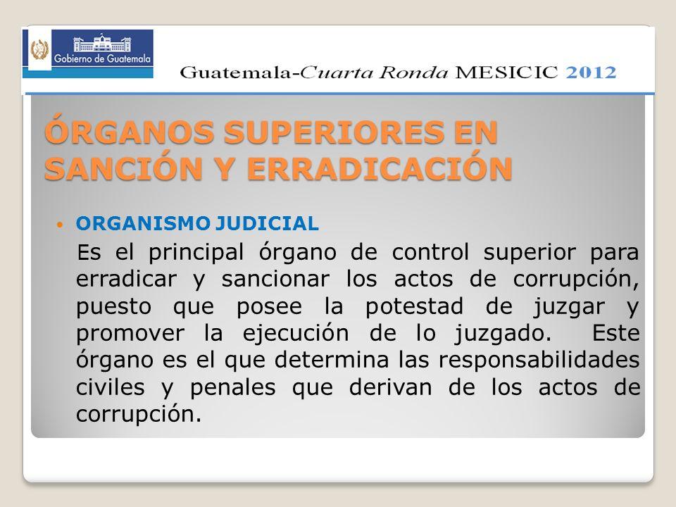 ÓRGANOS SUPERIORES EN SANCIÓN Y ERRADICACIÓN ORGANISMO JUDICIAL E s el principal órgano de control superior para erradicar y sancionar los actos de co
