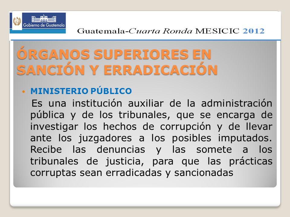 ÓRGANOS SUPERIORES EN SANCIÓN Y ERRADICACIÓN MINISTERIO PÚBLICO Es una institución auxiliar de la administración pública y de los tribunales, que se e