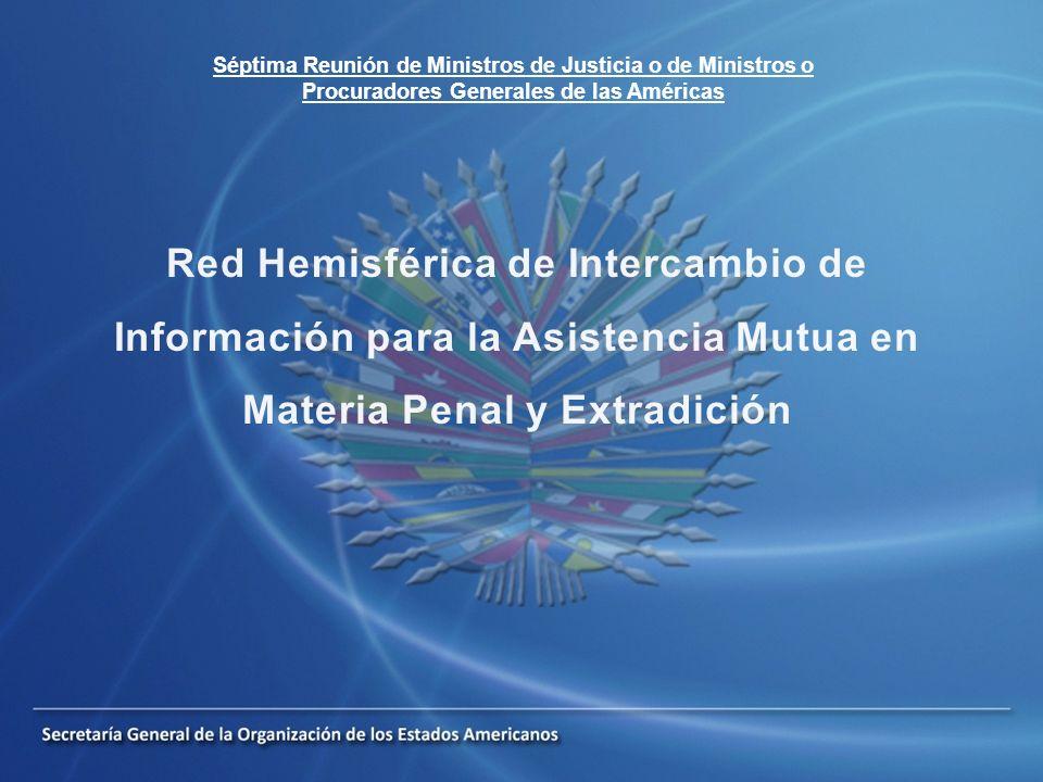 Propósito de la RED Incrementar y mejorar el intercambio de información entre los Estados miembros de la OEA en la esfera de la asistencia mutua en materia penal y extradición