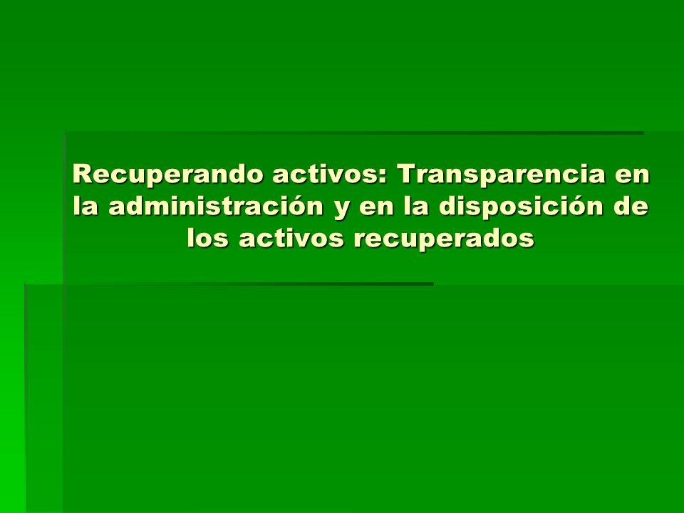 Recuperando activos: Transparencia en la administración y en la disposición de los activos recuperados