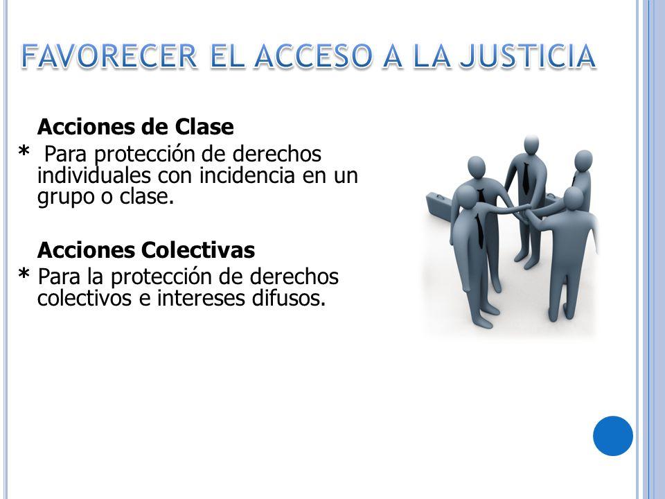 Acciones de Clase * Para protección de derechos individuales con incidencia en un grupo o clase. Acciones Colectivas * Para la protección de derechos