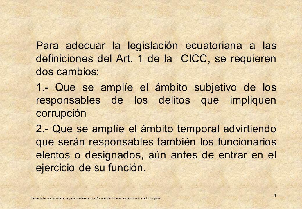 4 Para adecuar la legislación ecuatoriana a las definiciones del Art. 1 de la CICC, se requieren dos cambios: 1.- Que se amplíe el ámbito subjetivo de