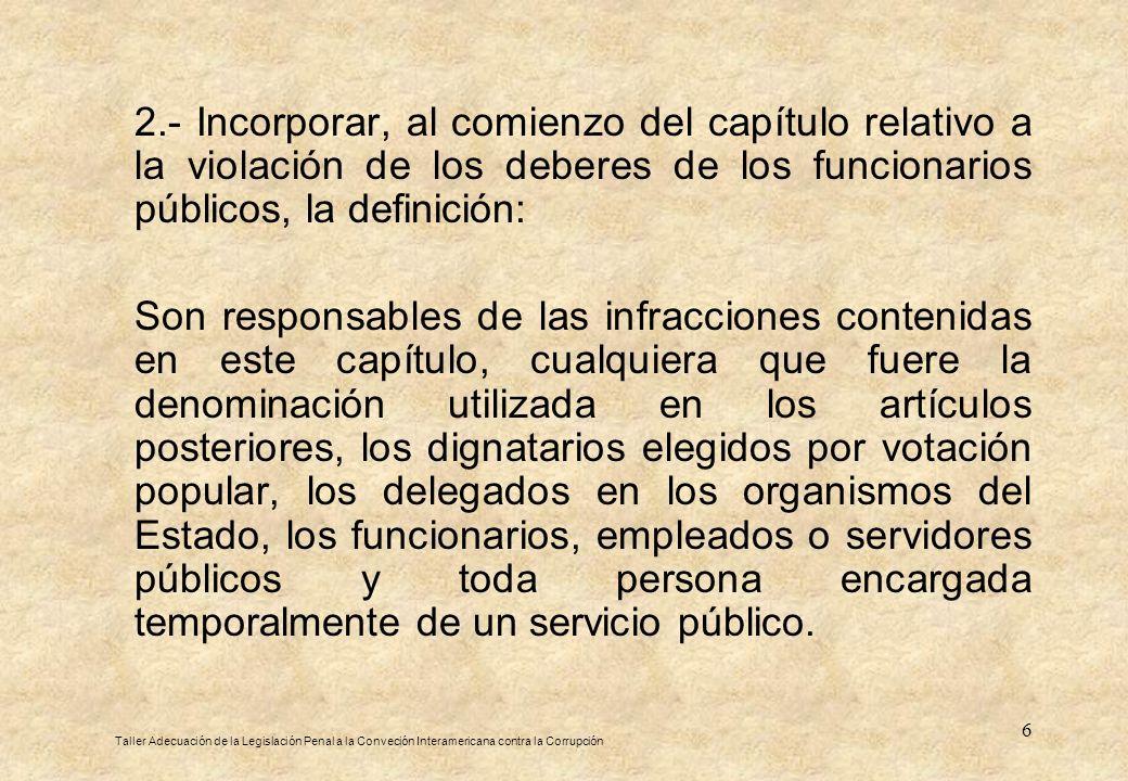 6 2.- Incorporar, al comienzo del capítulo relativo a la violación de los deberes de los funcionarios públicos, la definición: Son responsables de las