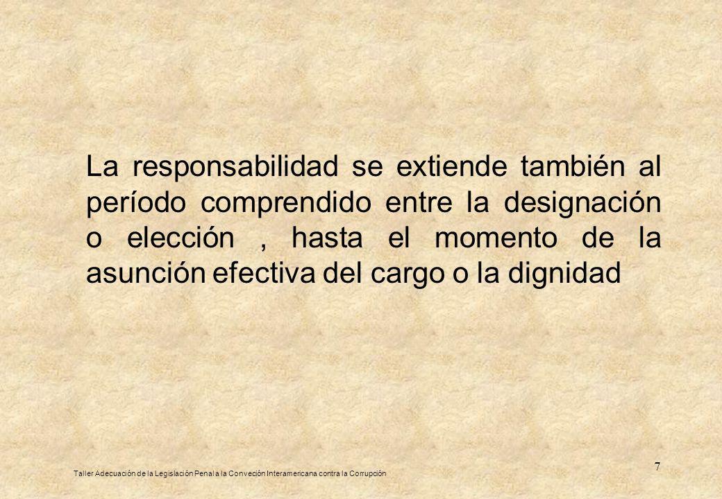 7 La responsabilidad se extiende también al período comprendido entre la designación o elección, hasta el momento de la asunción efectiva del cargo o