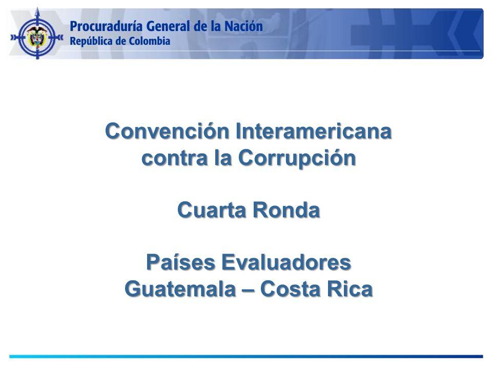 Convención Interamericana contra la Corrupción Cuarta Ronda Países Evaluadores Guatemala – Costa Rica