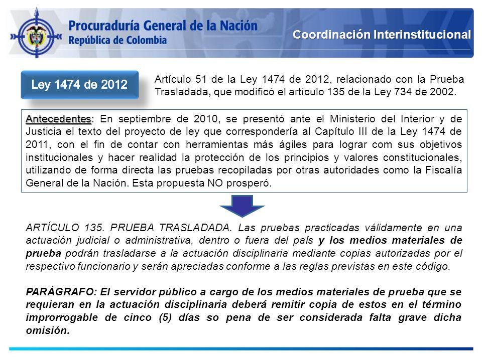 Coordinación Interinstitucional Artículo 51 de la Ley 1474 de 2012, relacionado con la Prueba Trasladada, que modificó el artículo 135 de la Ley 734 d