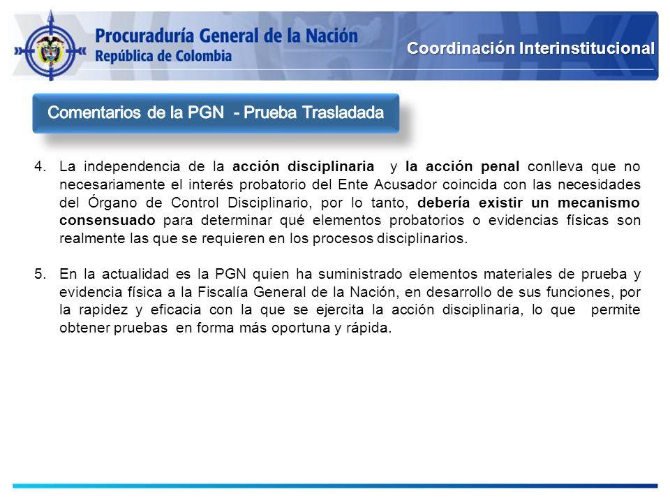 Coordinación Interinstitucional 4.La independencia de la acción disciplinaria y la acción penal conlleva que no necesariamente el interés probatorio d