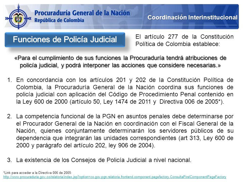 Coordinación Interinstitucional «Para el cumplimiento de sus funciones la Procuraduría tendrá atribuciones de policía judicial, y podrá interponer las
