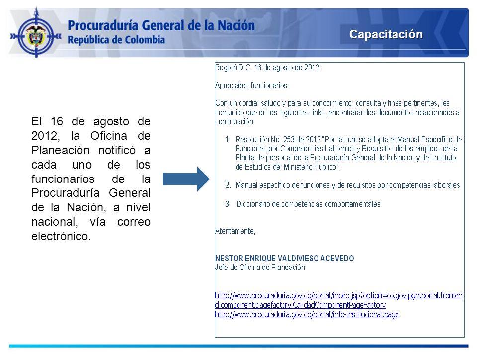 Capacitación El 16 de agosto de 2012, la Oficina de Planeación notificó a cada uno de los funcionarios de la Procuraduría General de la Nación, a nive