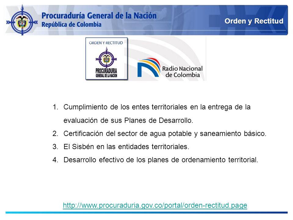 Orden y Rectitud http://www.procuraduria.gov.co/portal/orden-rectitud.page 1.Cumplimiento de los entes territoriales en la entrega de la evaluación de