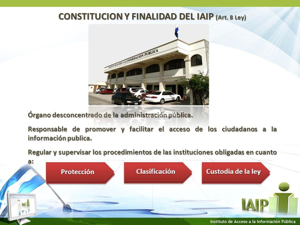 CONSTITUCION Y FINALIDAD DEL IAIP (Art. 8 Ley) Órgano desconcentrado de la administración pública.