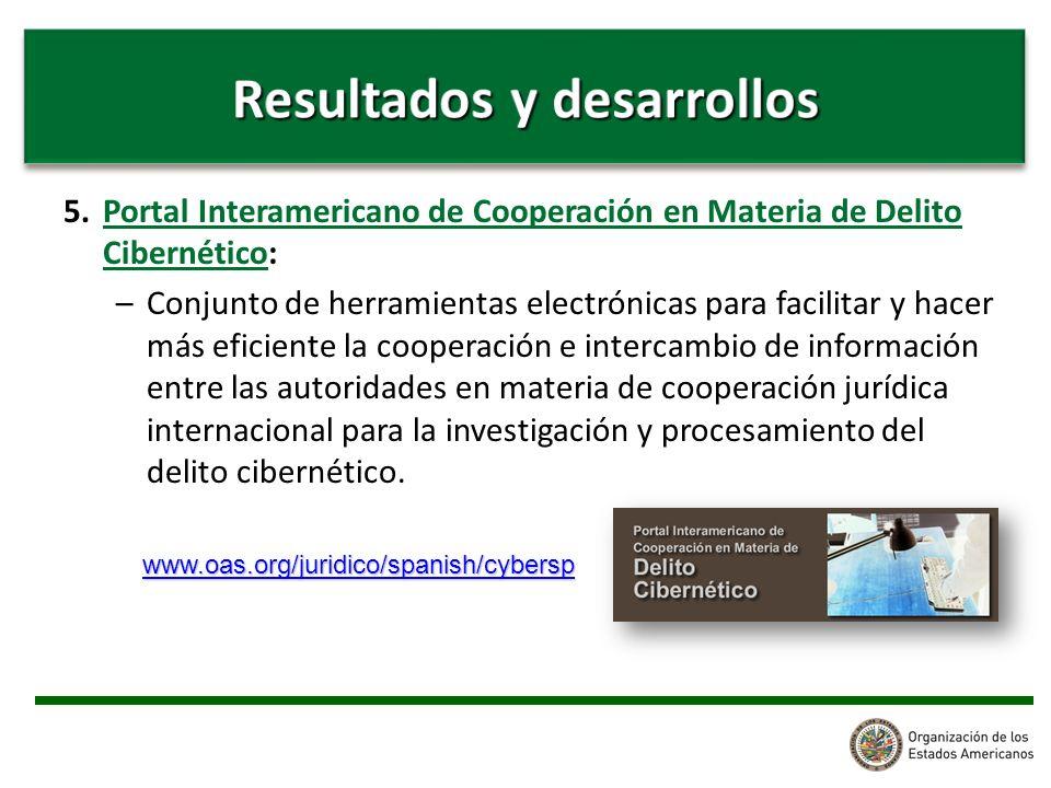 5. Portal Interamericano de Cooperación en Materia de Delito Cibernético: –Conjunto de herramientas electrónicas para facilitar y hacer más eficiente