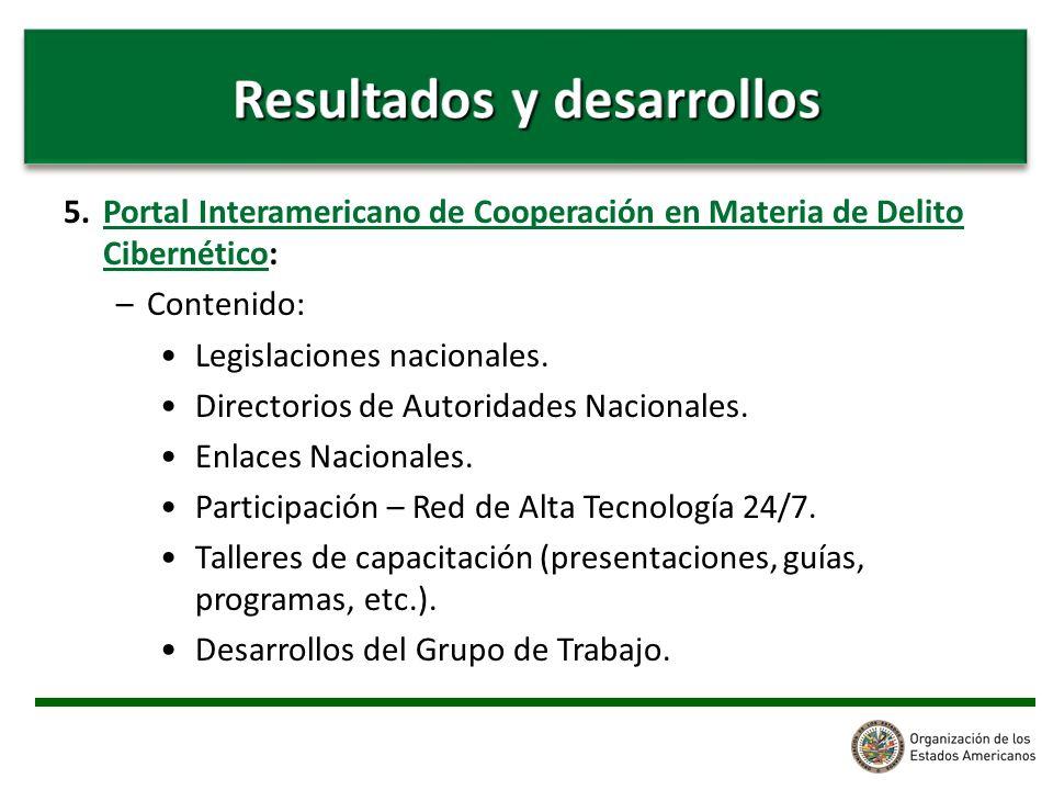 5. Portal Interamericano de Cooperación en Materia de Delito Cibernético: –Contenido: Legislaciones nacionales. Directorios de Autoridades Nacionales.