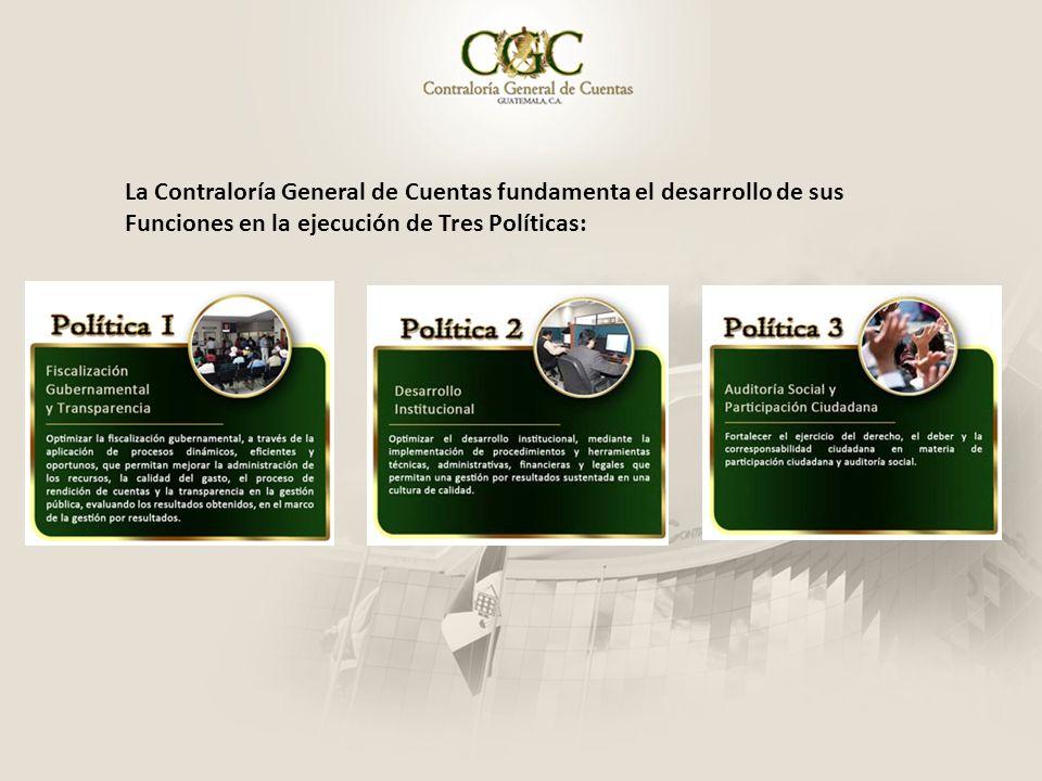 La Contraloría General de Cuentas fundamenta el desarrollo de sus Funciones en la ejecución de Tres Políticas: