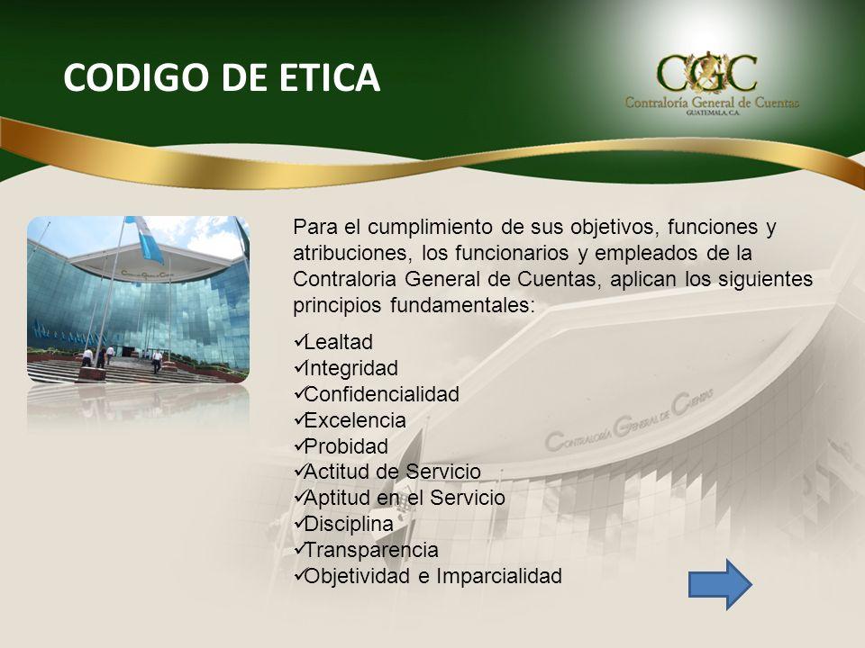 CODIGO DE ETICA Para el cumplimiento de sus objetivos, funciones y atribuciones, los funcionarios y empleados de la Contraloria General de Cuentas, ap