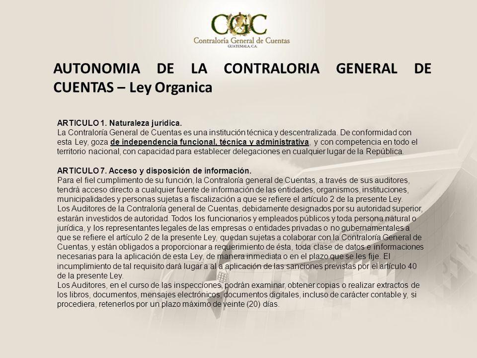 AUTONOMIA DE LA CONTRALORIA GENERAL DE CUENTAS – Ley Organica ARTICULO 1. Naturaleza jurídica. La Contraloría General de Cuentas es una institución té