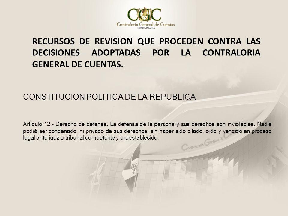 RECURSOS DE REVISION QUE PROCEDEN CONTRA LAS DECISIONES ADOPTADAS POR LA CONTRALORIA GENERAL DE CUENTAS. CONSTITUCION POLITICA DE LA REPUBLICA Artícul
