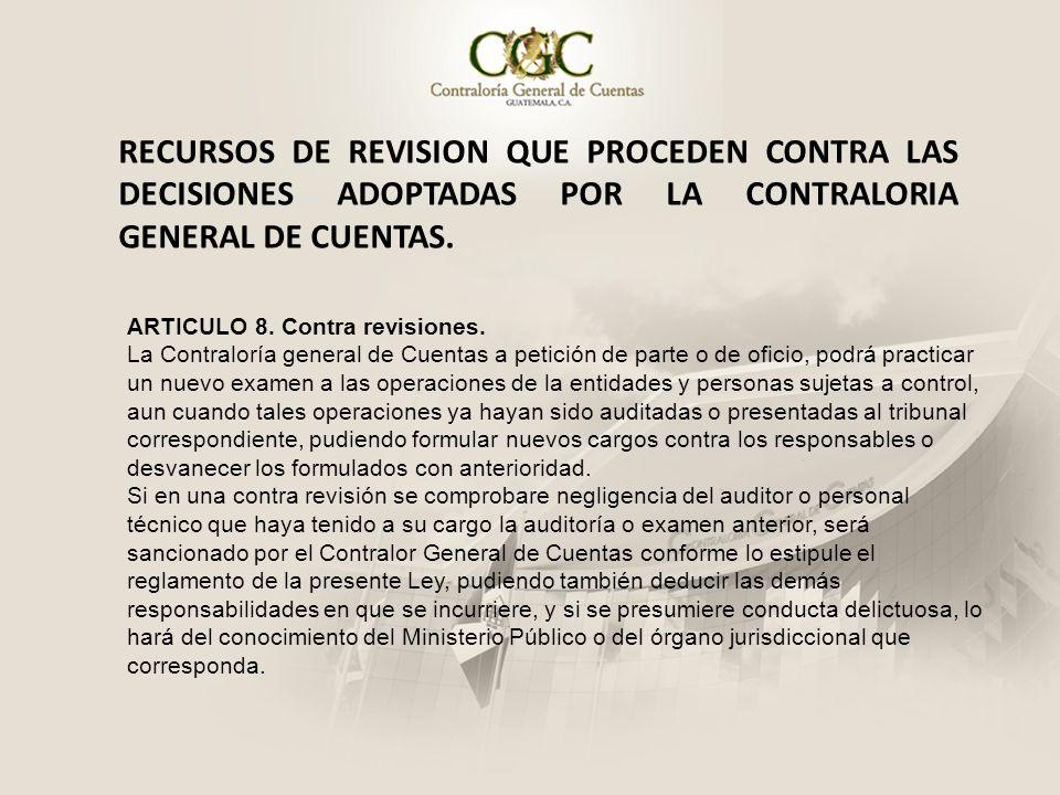 RECURSOS DE REVISION QUE PROCEDEN CONTRA LAS DECISIONES ADOPTADAS POR LA CONTRALORIA GENERAL DE CUENTAS. ARTICULO 8. Contra revisiones. La Contraloría