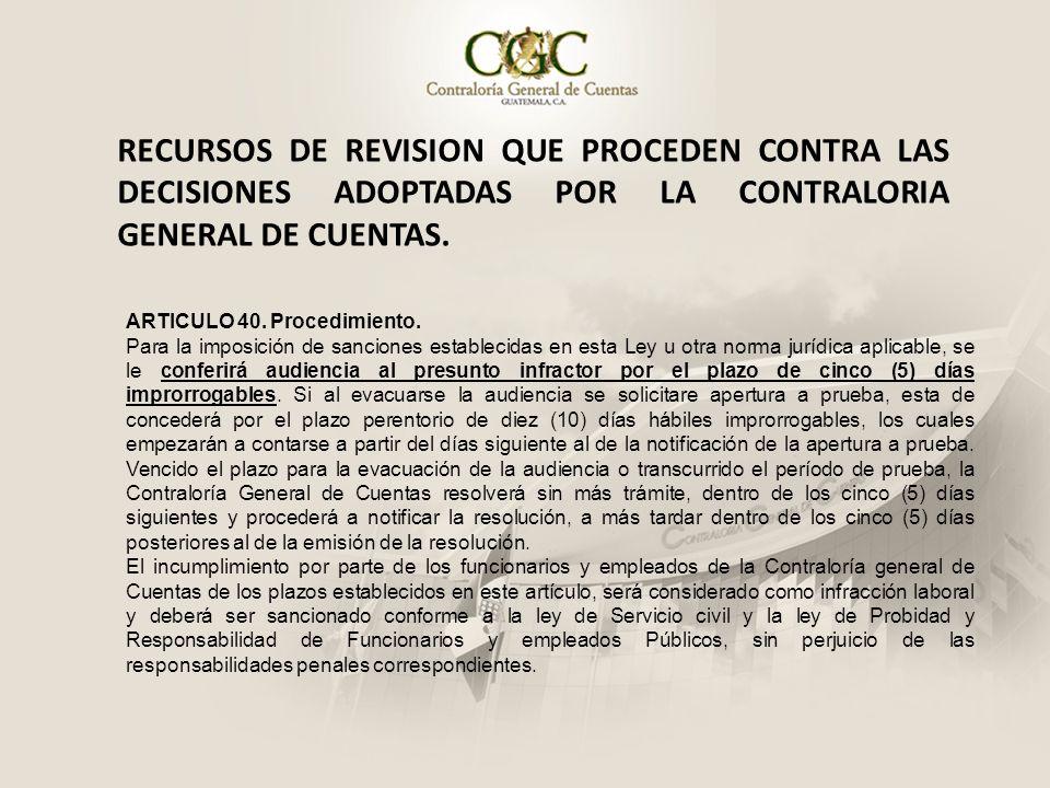 RECURSOS DE REVISION QUE PROCEDEN CONTRA LAS DECISIONES ADOPTADAS POR LA CONTRALORIA GENERAL DE CUENTAS. ARTICULO 40. Procedimiento. Para la imposició
