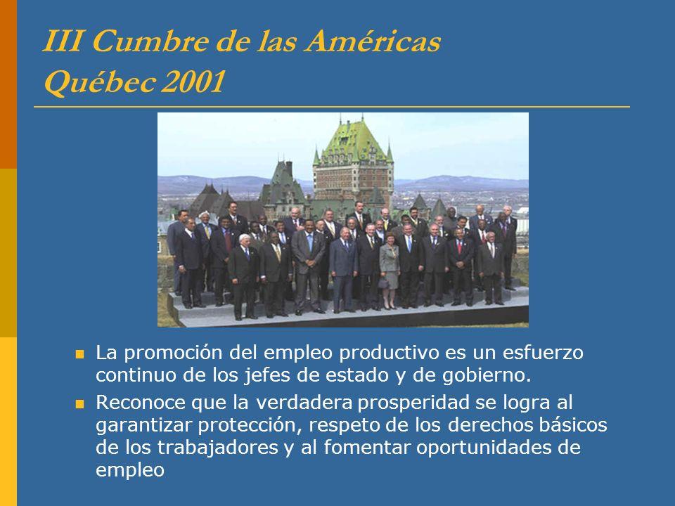 III Cumbre de las Américas Québec 2001 La promoción del empleo productivo es un esfuerzo continuo de los jefes de estado y de gobierno. Reconoce que l