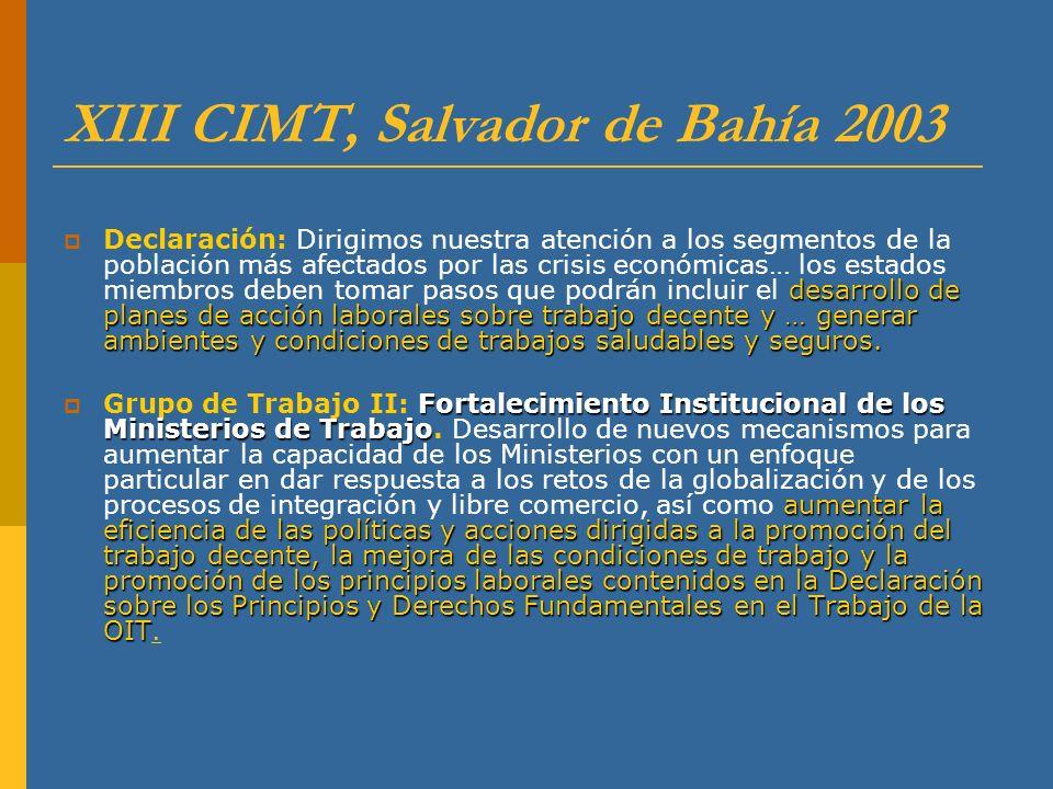 XIII CIMT, Salvador de Bahía 2003 desarrollo de planes de acción laborales sobre trabajo decente y … generar ambientes y condiciones de trabajos salud