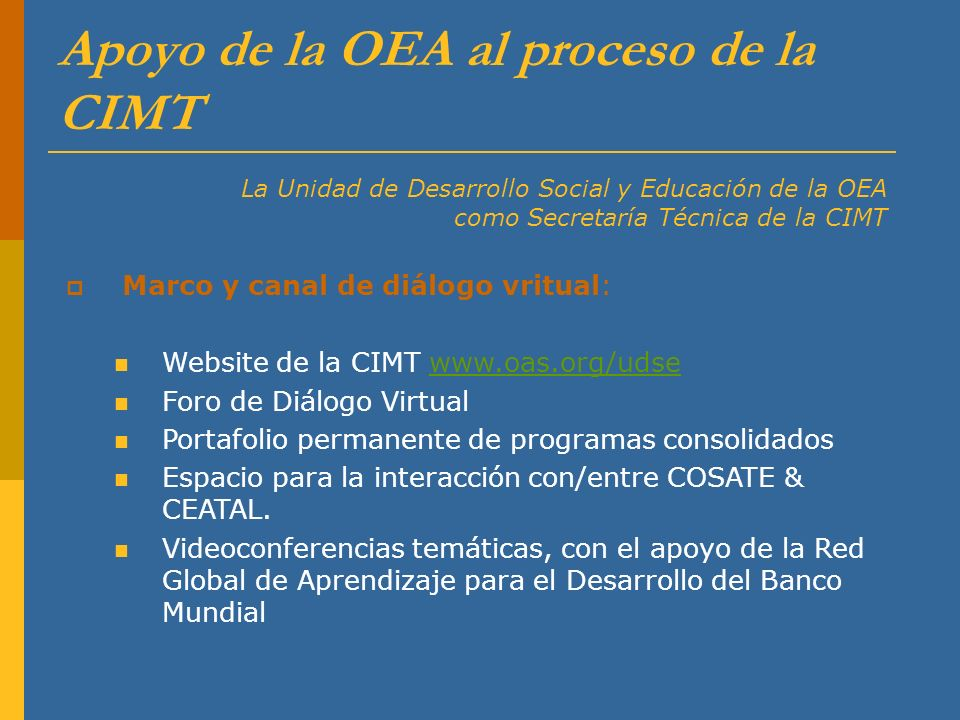Apoyo de la OEA al proceso de la CIMT La Unidad de Desarrollo Social y Educación de la OEA como Secretaría Técnica de la CIMT Marco y canal de diálogo