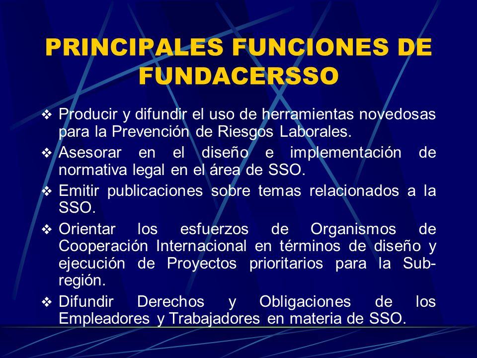 PRINCIPALES FUNCIONES DE FUNDACERSSO Producir y difundir el uso de herramientas novedosas para la Prevención de Riesgos Laborales.