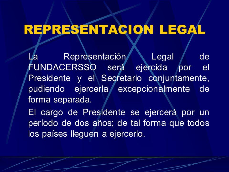 REPRESENTACION LEGAL La Representación Legal de FUNDACERSSO será ejercida por el Presidente y el Secretario conjuntamente, pudiendo ejercerla excepcionalmente de forma separada.