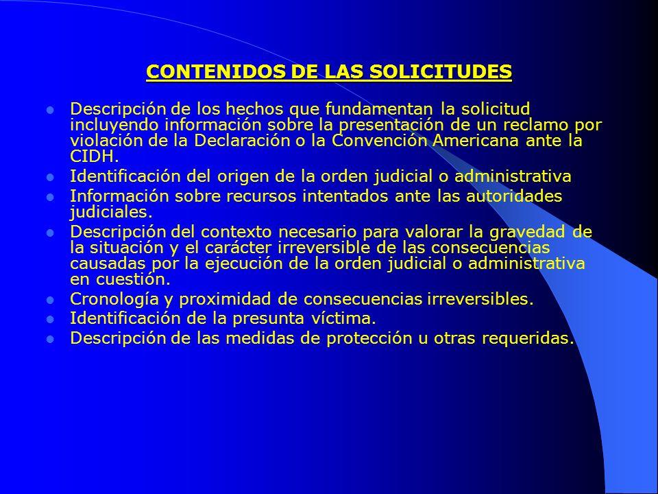 CONTENIDOS DE LAS SOLICITUDES Descripción de los hechos que fundamentan la solicitud incluyendo información sobre la presentación de un reclamo por violación de la Declaración o la Convención Americana ante la CIDH.