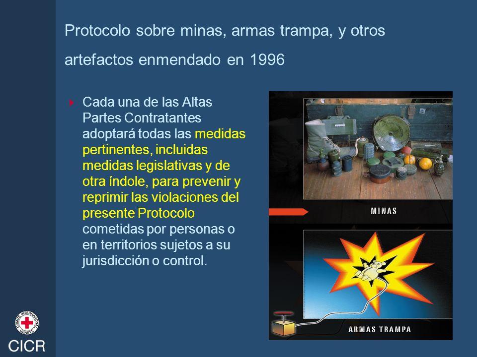 Protocolo sobre minas, armas trampa, y otros artefactos enmendado en 1996 Cada una de las Altas Partes Contratantes adoptará todas las medidas pertine