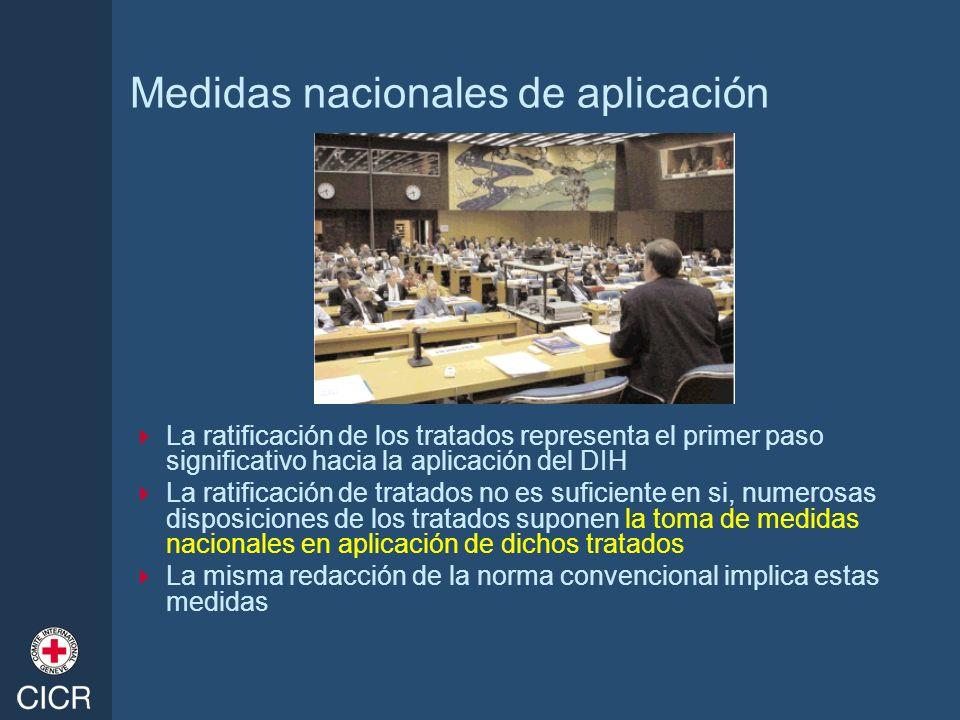 Medidas nacionales de aplicación La ratificación de los tratados representa el primer paso significativo hacia la aplicación del DIH La ratificación d
