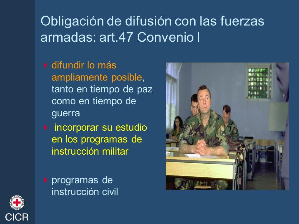 Obligación de difusión con las fuerzas armadas: art.47 Convenio I difundir lo más ampliamente posible, tanto en tiempo de paz como en tiempo de guerra