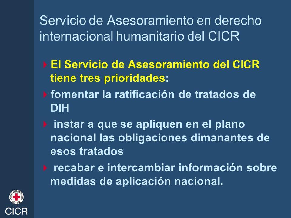 Servicio de Asesoramiento en derecho internacional humanitario del CICR El Servicio de Asesoramiento del CICR tiene tres prioridades: fomentar la rati