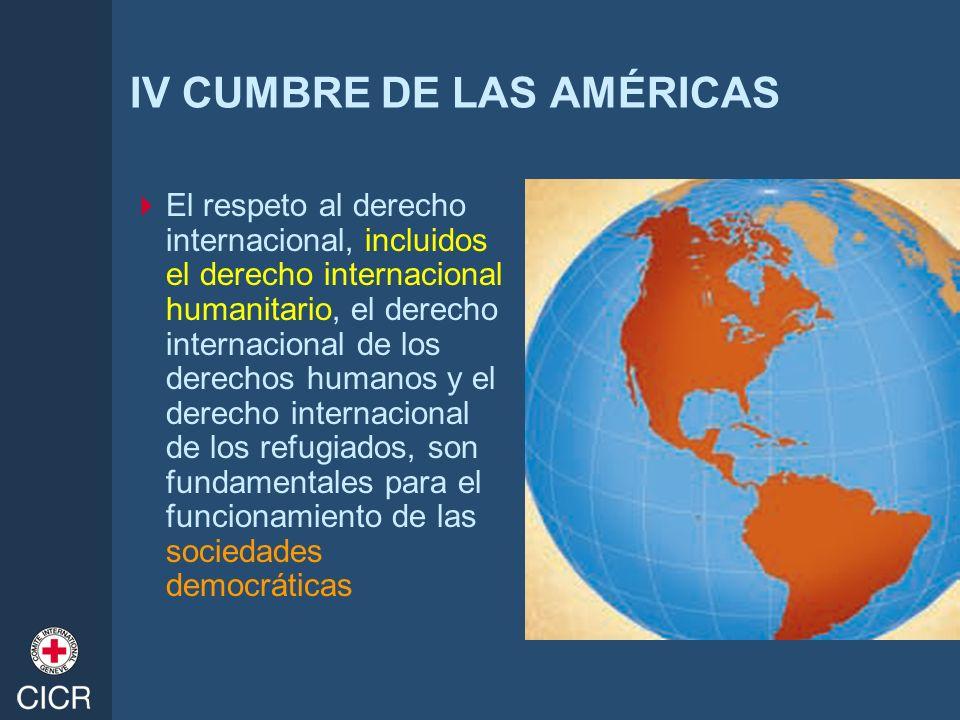 IV CUMBRE DE LAS AMÉRICAS El respeto al derecho internacional, incluidos el derecho internacional humanitario, el derecho internacional de los derecho