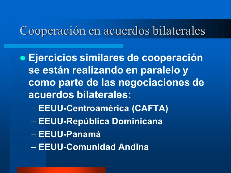 Cooperación en acuerdos bilaterales Ejercicios similares de cooperación se están realizando en paralelo y como parte de las negociaciones de acuerdos