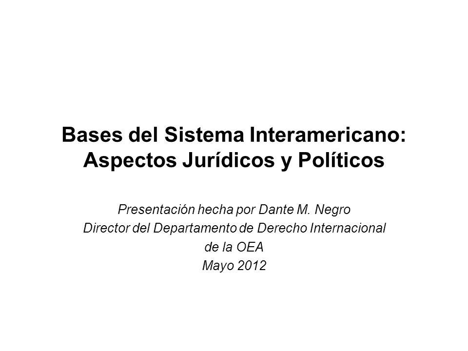 Bases del Sistema Interamericano: Aspectos Jurídicos y Políticos Presentación hecha por Dante M. Negro Director del Departamento de Derecho Internacio