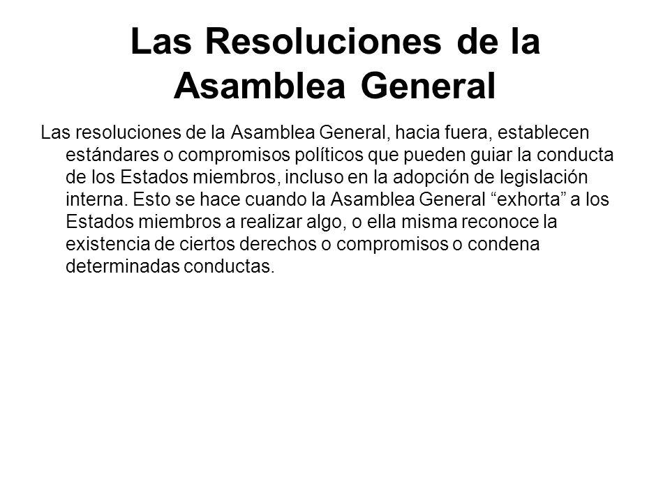 Las Resoluciones de la Asamblea General Las resoluciones de la Asamblea General, hacia fuera, establecen estándares o compromisos políticos que pueden