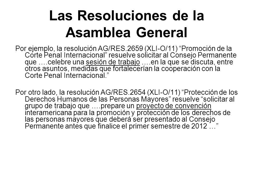 Las Resoluciones de la Asamblea General Por ejemplo, la resolución AG/RES.2659 (XLI-O/11) Promoción de la Corte Penal Internacional resuelve solicitar