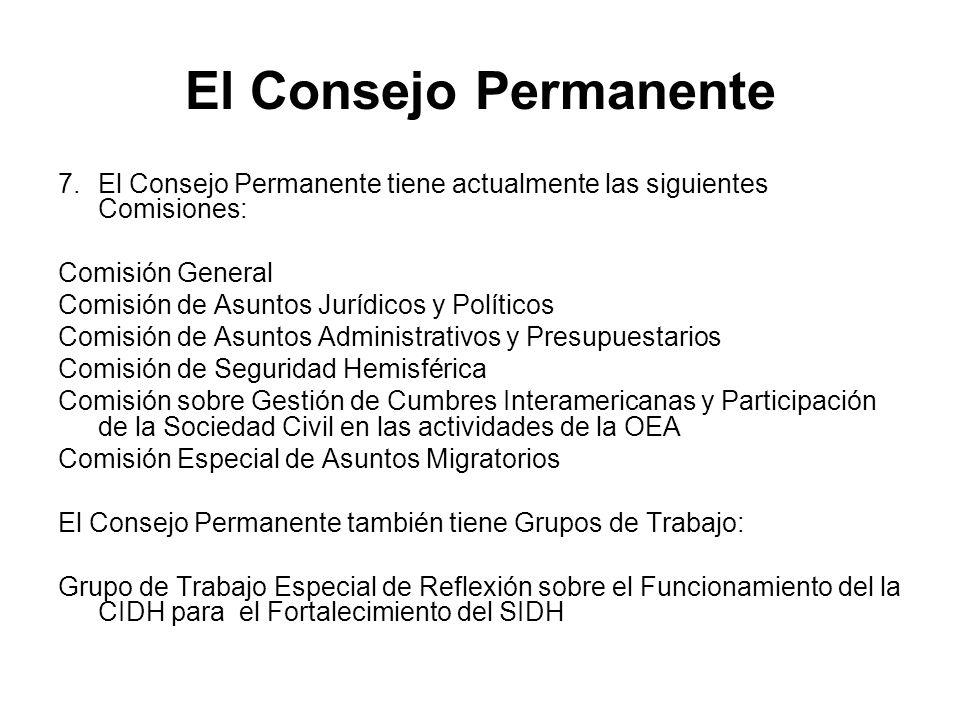 El Consejo Permanente 7.El Consejo Permanente tiene actualmente las siguientes Comisiones: Comisión General Comisión de Asuntos Jurídicos y Políticos