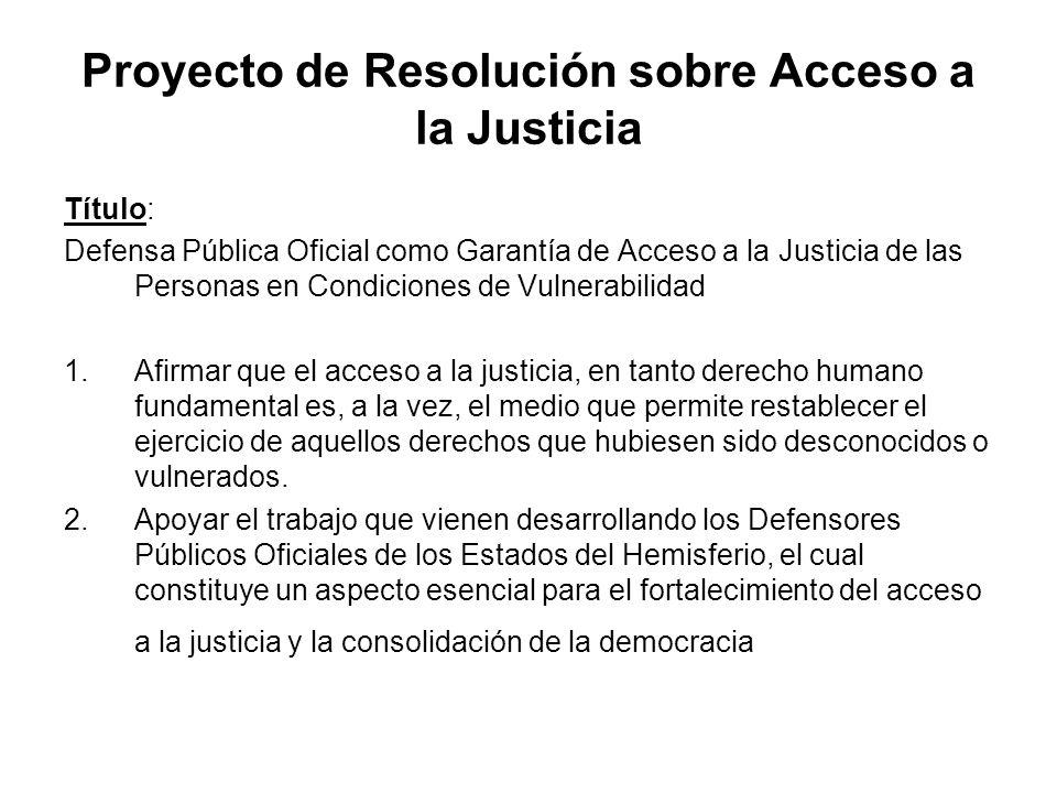 Proyecto de Resolución sobre Acceso a la Justicia Título: Defensa Pública Oficial como Garantía de Acceso a la Justicia de las Personas en Condiciones