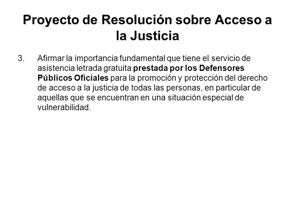 Proyecto de Resolución sobre Acceso a la Justicia 3.Afirmar la importancia fundamental que tiene el servicio de asistencia letrada gratuita prestada p